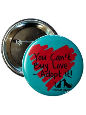 58mm Statement Badge: You Can't Buy Love- ADOPT it!