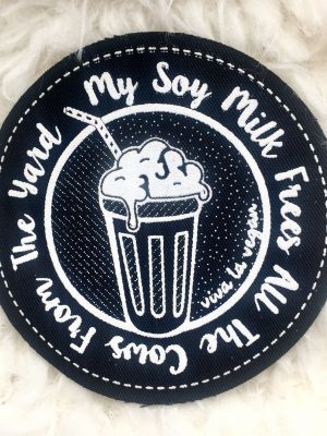 Printed Patch Round - My Soy Milk Frees All The Cows