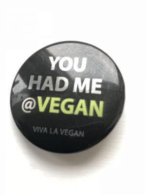 38mm Metallic Badge: You Had Me at Vegan