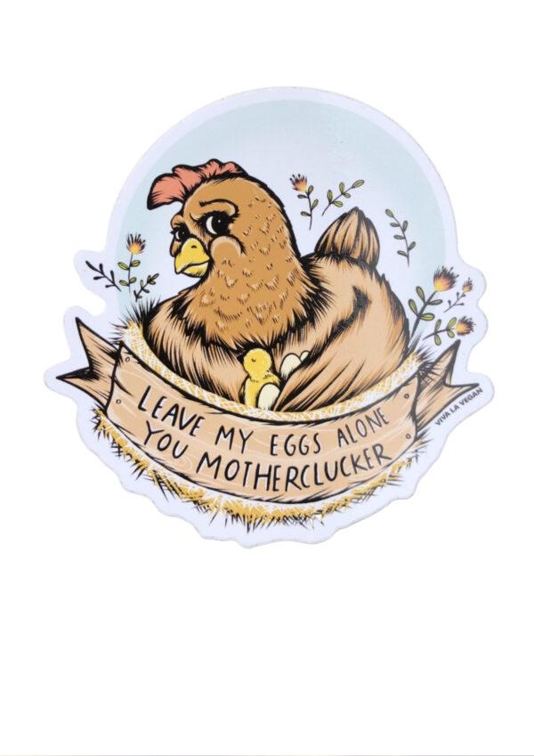 Vegan sticker -Leave my eggs you mother clucker by eco ethical brand Viva La Vegan