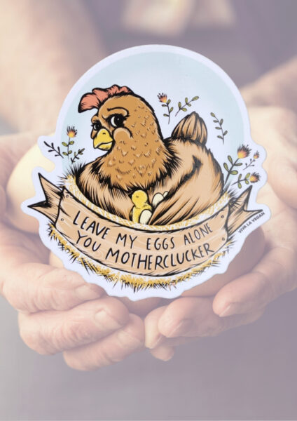 Leave My Eggs Alone You Mother Clucky Not your body not your eggs. Cheeky vinyl sicker perfect for veganising your favourite things Size: 10cm.